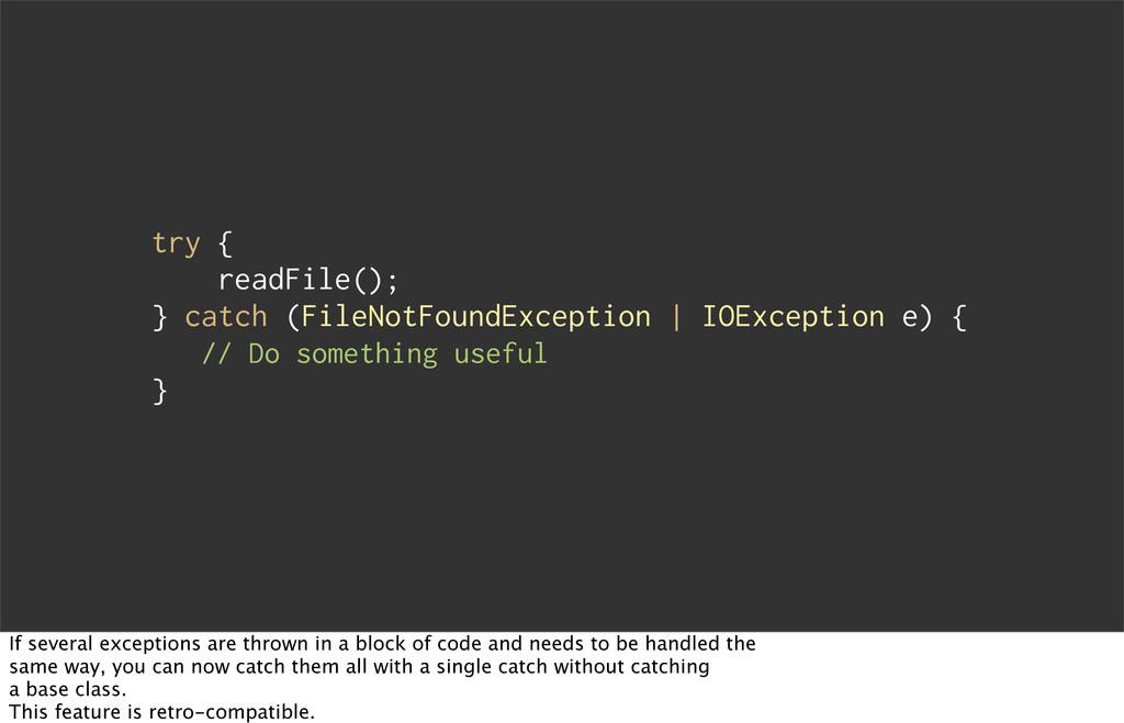 try { readFile(); } catch (FileNotFoundExceptio...