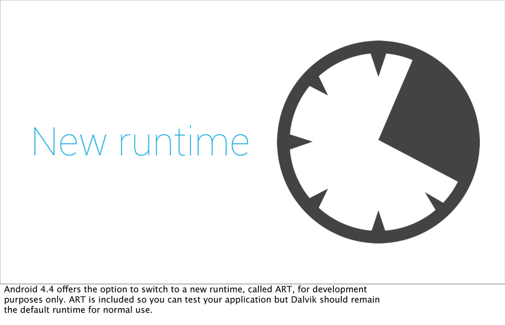 New runtime Android 4.4 offers the option to sw...