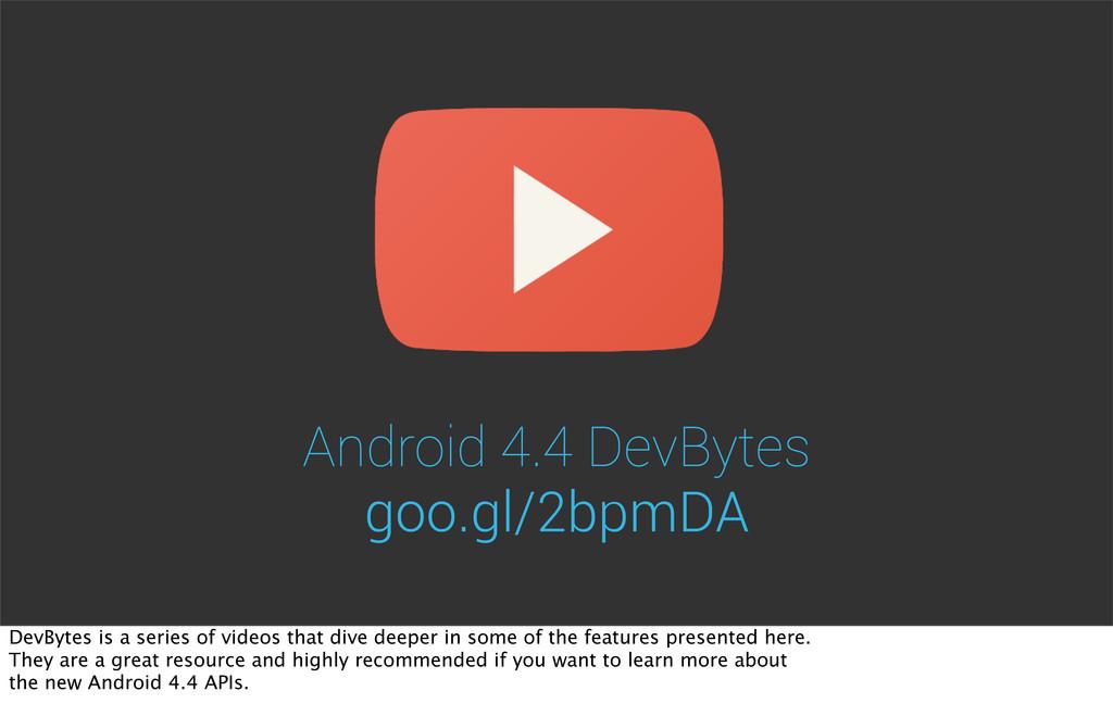 Android 4.4 DevBytes goo.gl/2bpmDA DevBytes is ...