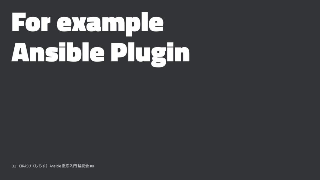 For example Ansible Plugin 32 CIRASUʢ͠Β͢ʣAnsibl...