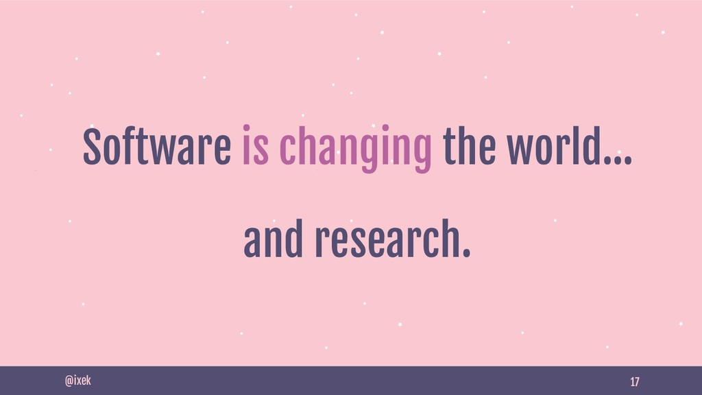 17 Software is changing the world… and research...