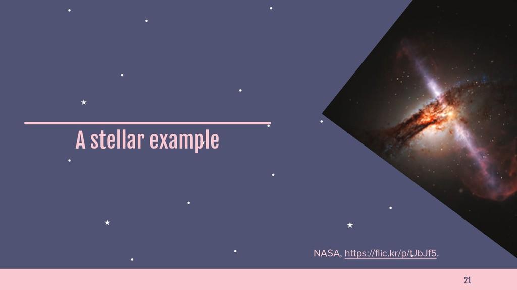 21 A stellar example NASA, https://flic.kr/p/tJ...