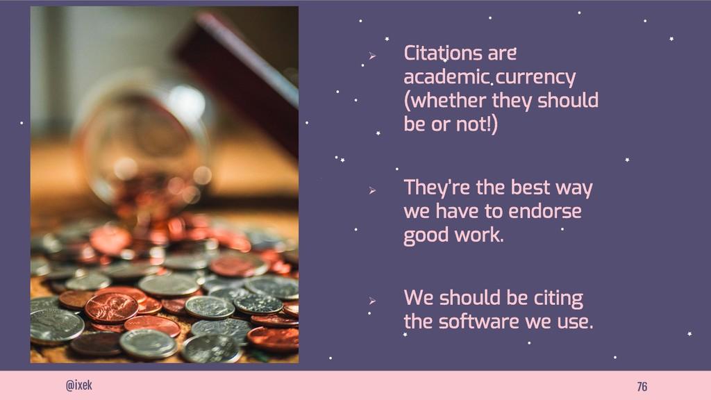 76 @ixek Ø Citations are academic currency (whe...