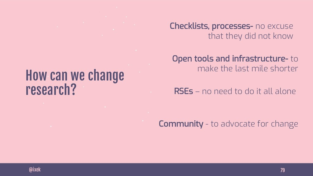 79 How can we change research? Open tools and i...