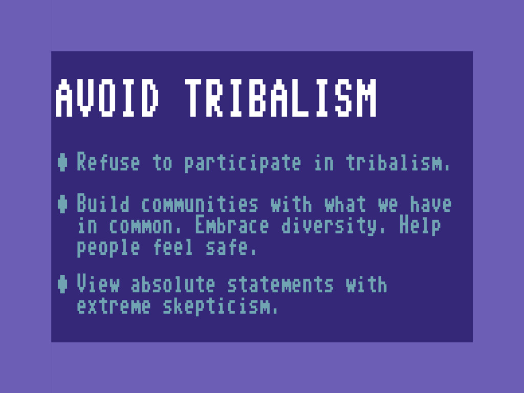 AVOID TRIBALISM •Refuse to participate in triba...