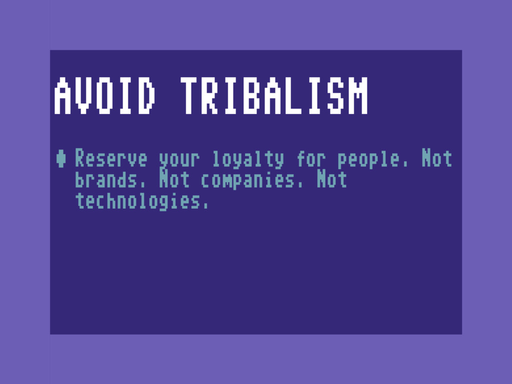 AVOID TRIBALISM •Reserve your loyalty for peopl...
