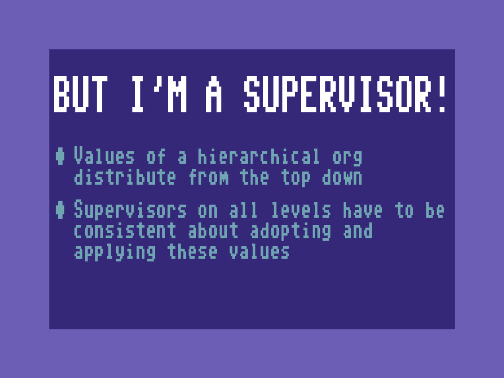 BUT I'M A SUPERVISOR! •Values of a hierarchical...
