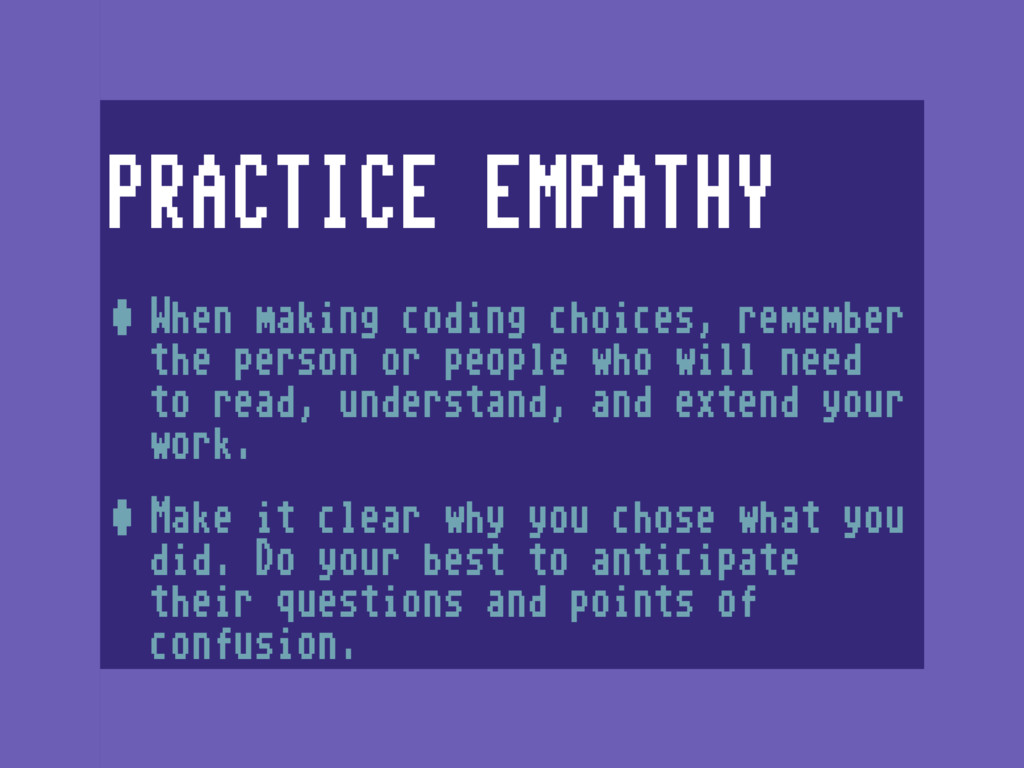 PRACTICE EMPATHY •When making coding choices, r...