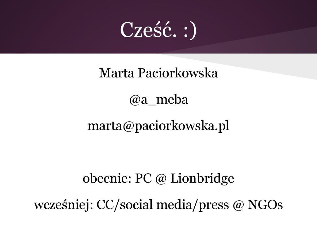 Cześć. :) Marta Paciorkowska @a_meba marta@paci...