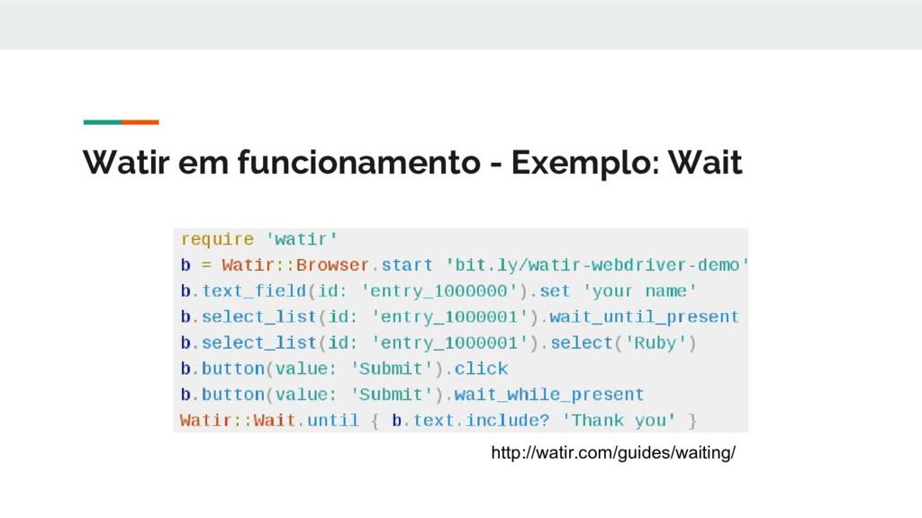 Watir em funcionamento - Exemplo: Wait http://w...