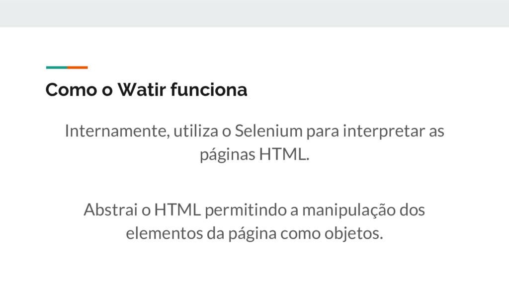 Como o Watir funciona Internamente, utiliza o S...