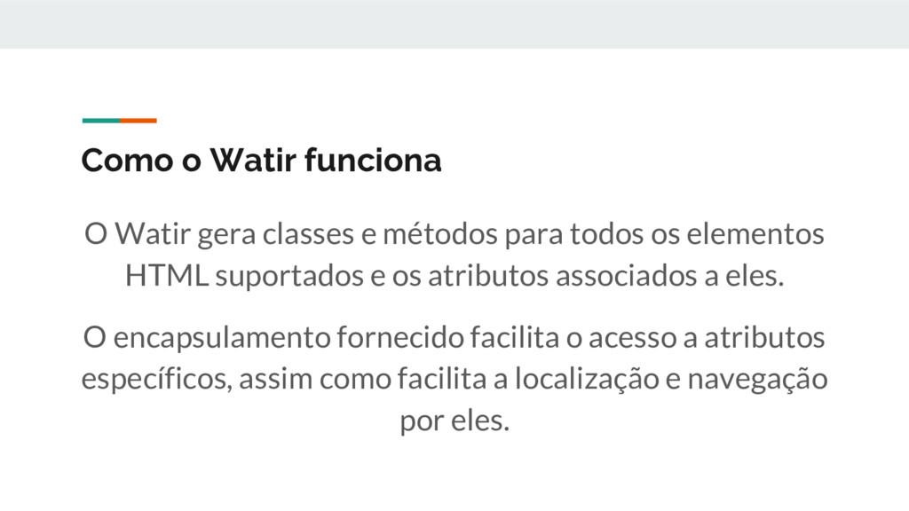 Como o Watir funciona O Watir gera classes e mé...