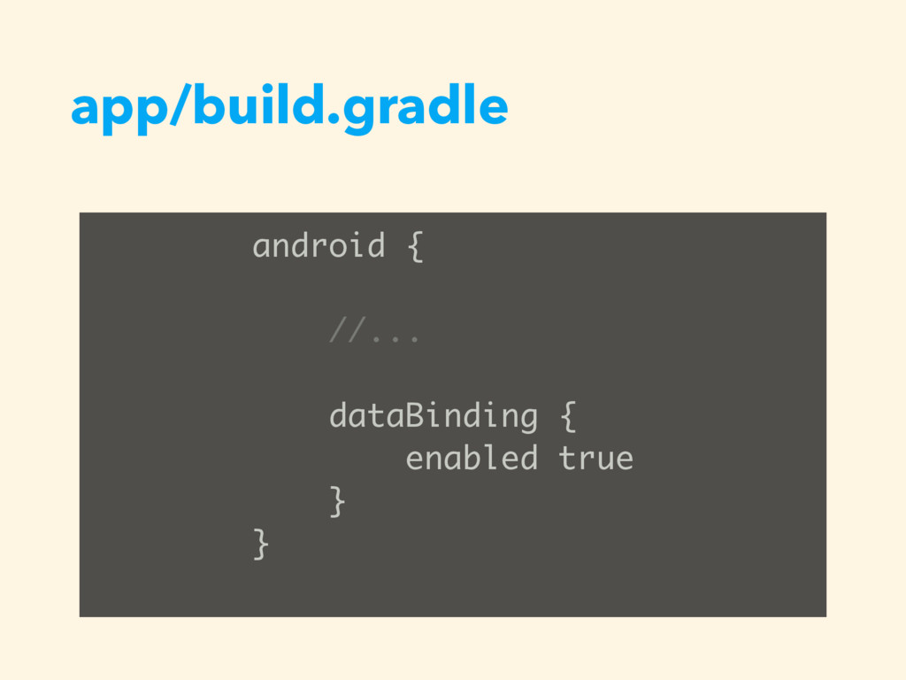 app/build.gradle android { //... dataBinding { ...