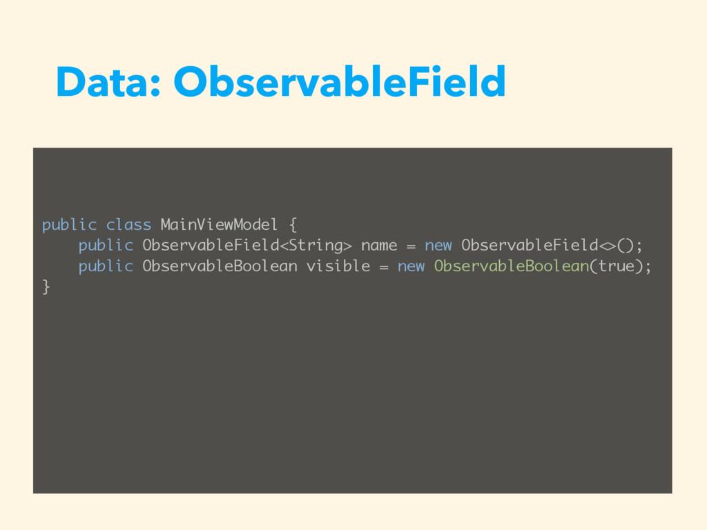 Data: ObservableField public class MainViewMode...