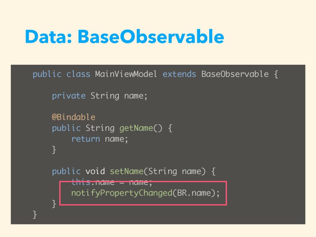 Data: BaseObservable public class MainViewModel...