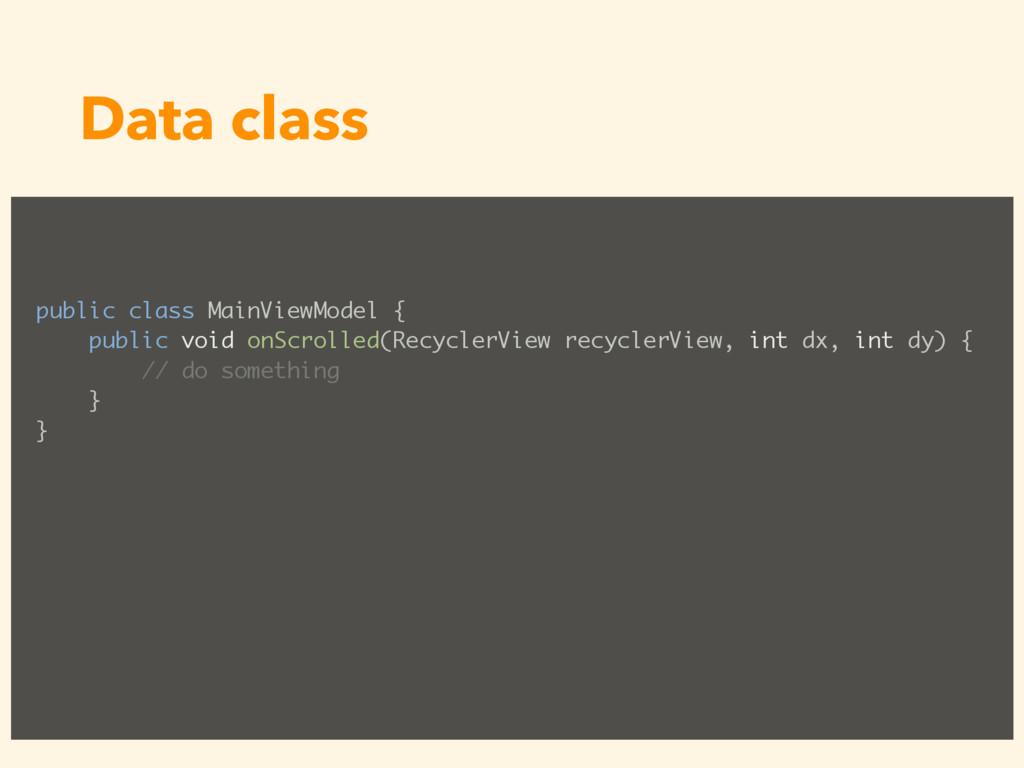 Data class public class MainViewModel { public ...