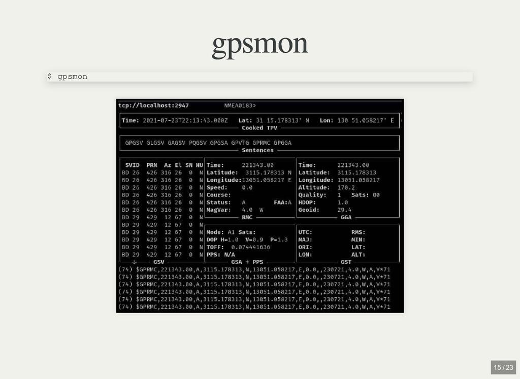 gpsmon gpsmon $ gpsmon 15 / 23