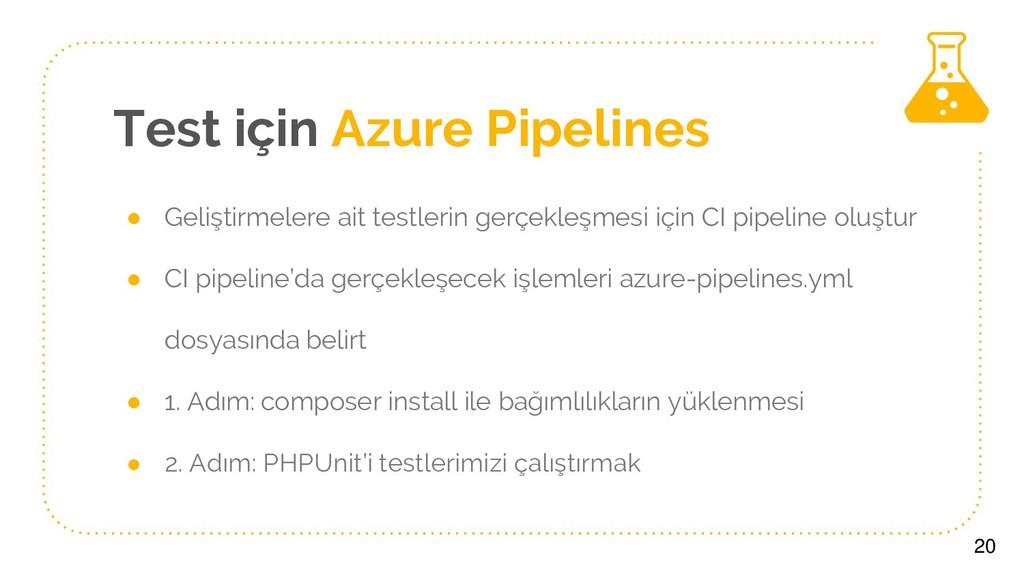 Test için Azure Pipelines ● Geliştirmelere ait ...