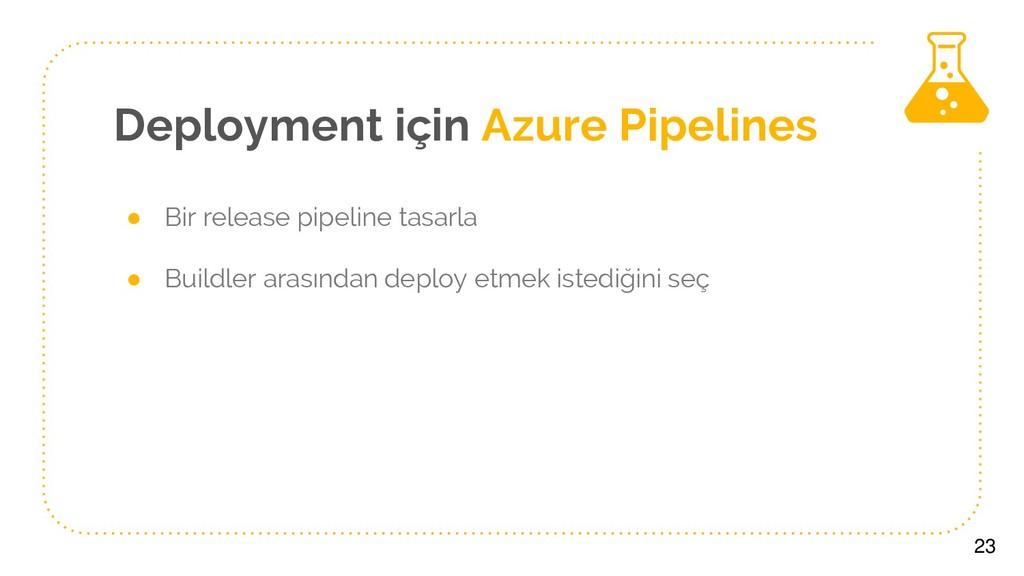Deployment için Azure Pipelines ● Bir release p...