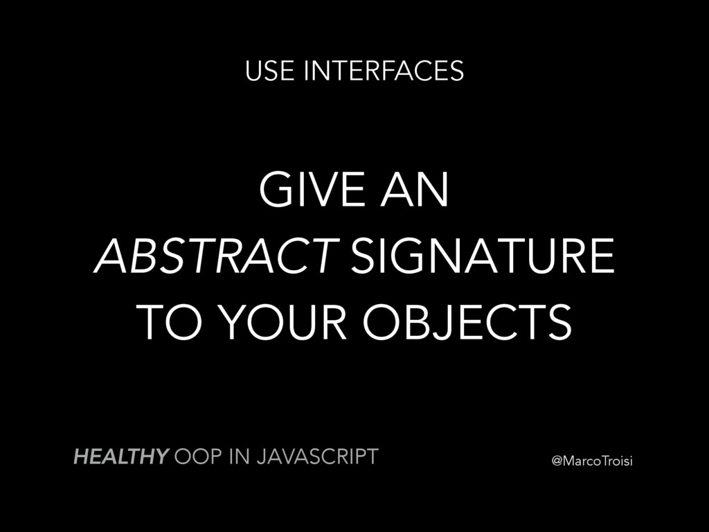 @MarcoTroisi USE INTERFACES HEALTHY OOP IN JAVA...