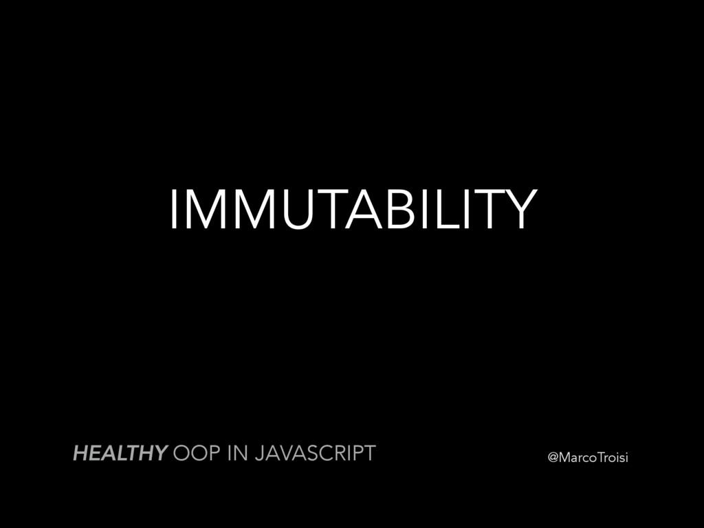 @MarcoTroisi IMMUTABILITY HEALTHY OOP IN JAVASC...