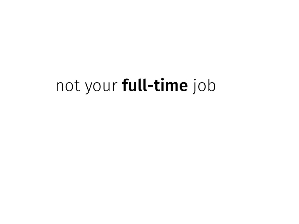 not your full-time job