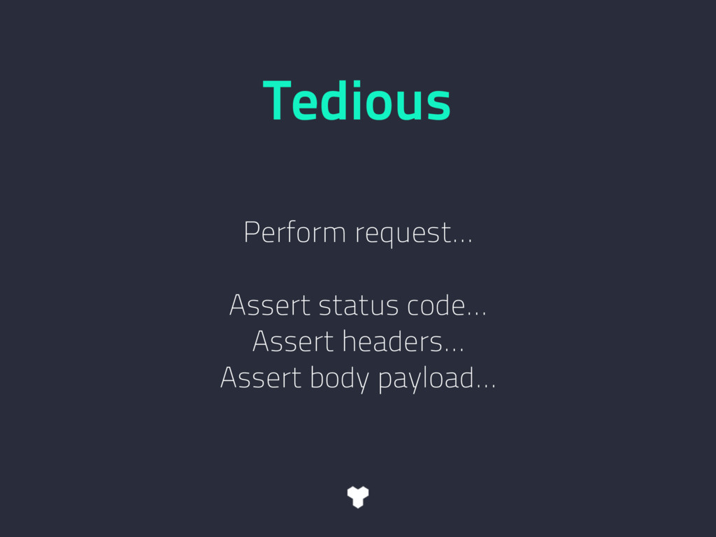 Tedious Perform request… Assert status code… As...