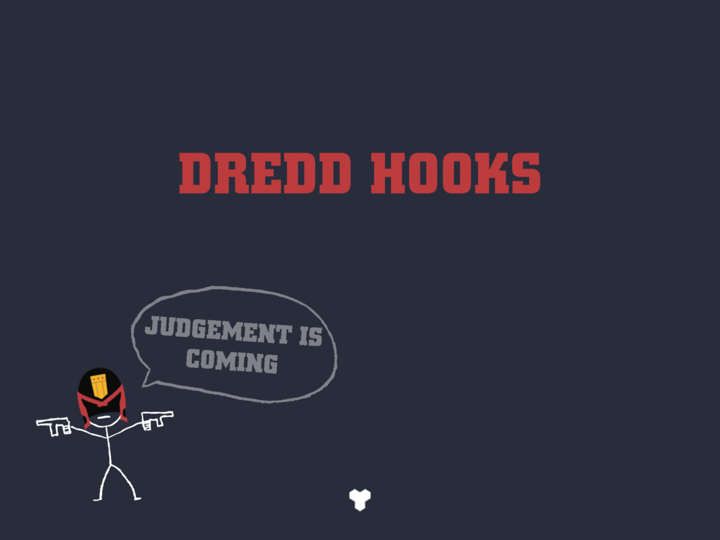 DREDD HOOKS JUDGEMENT IS COMING