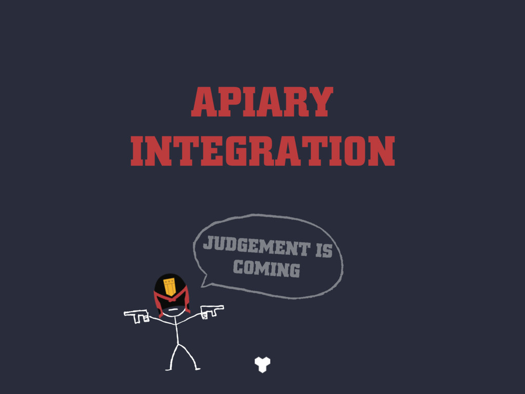 APIARY INTEGRATION JUDGEMENT IS COMING