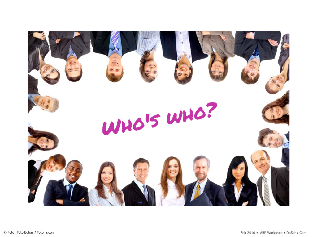 Feb 2016 • ABP Workshop • DoSchu.Com Who's who?...