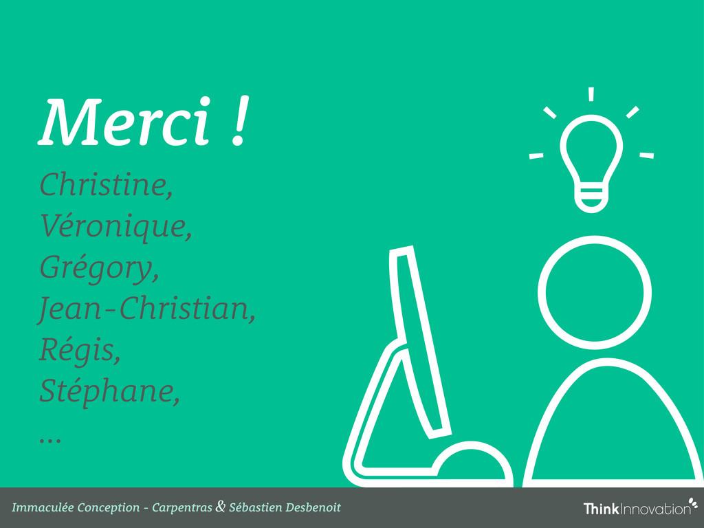 Merci ! Christine, Véronique, Grégory, Jean-Chr...