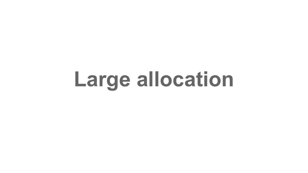 Large allocation