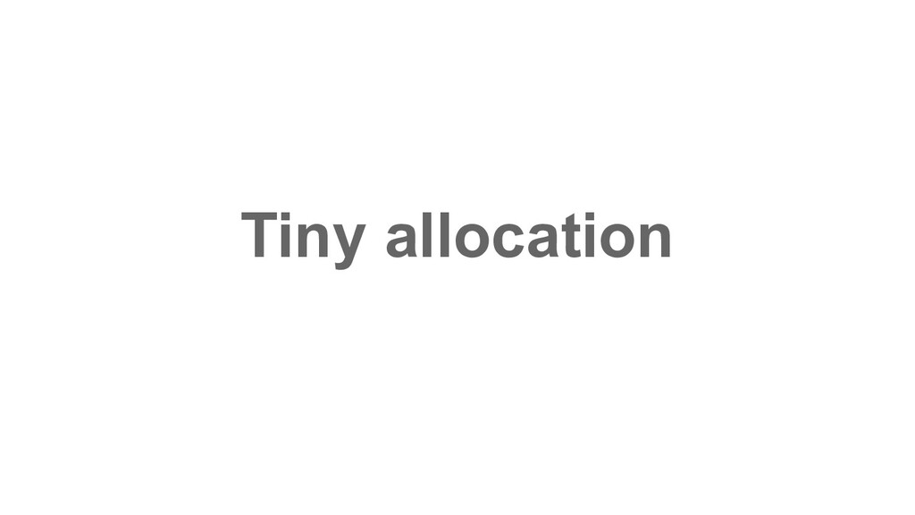 Tiny allocation