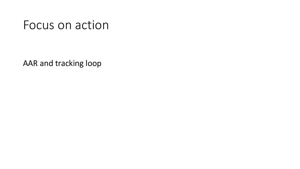 Focus on action AAR and tracking loop