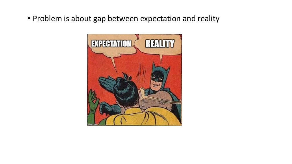 • Problem is about gap between expectation and ...