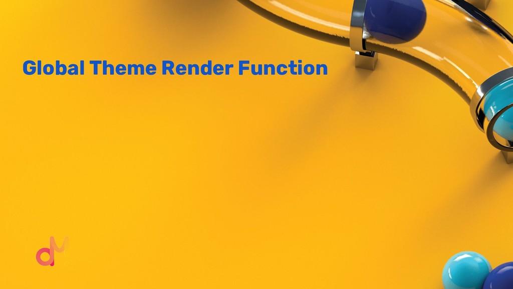 Global Theme Render Function