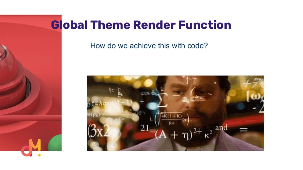 Global Theme Render Function How do we achieve ...