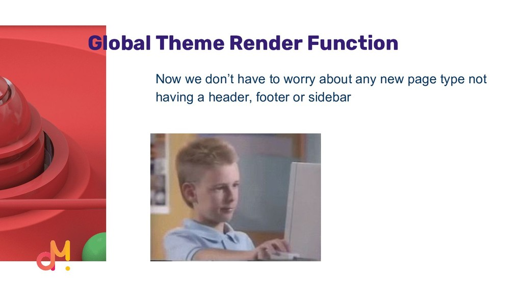 Global Theme Render Function Now we don't have ...