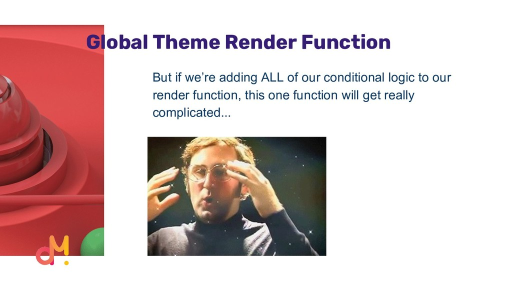 Global Theme Render Function But if we're addin...