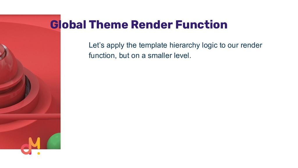 Global Theme Render Function Let's apply the te...