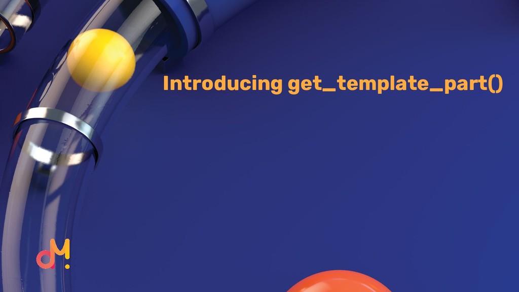 Introducing get_template_part()