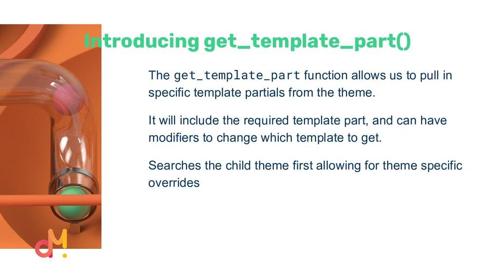 Introducing get_template_part() The get_templat...