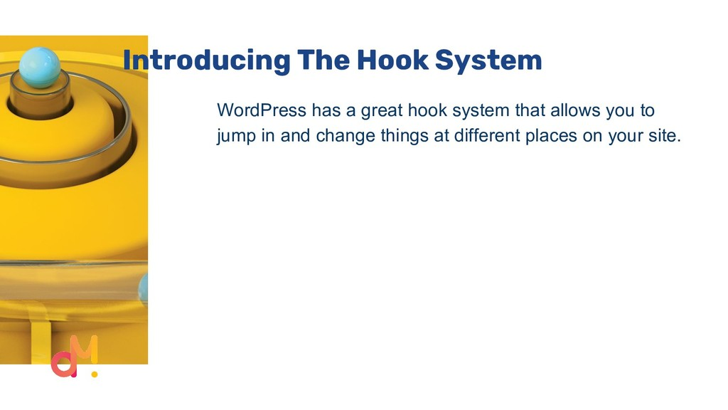 Introducing The Hook System WordPress has a gre...
