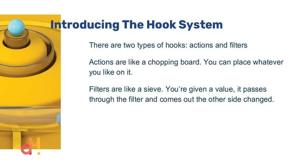 Introducing The Hook System There are two types...