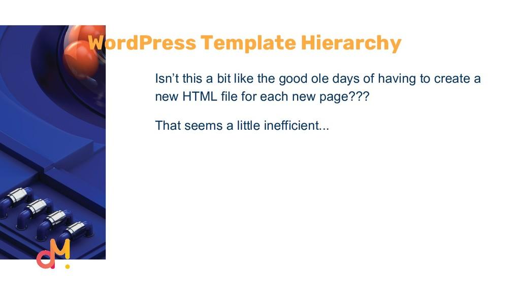 WordPress Template Hierarchy Isn't this a bit l...