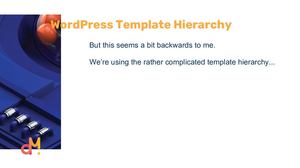 WordPress Template Hierarchy But this seems a b...
