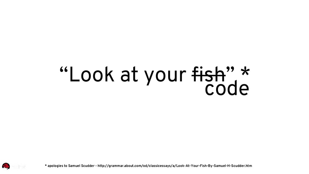 """code """"Look at your fish"""" * * apologies to Samue..."""