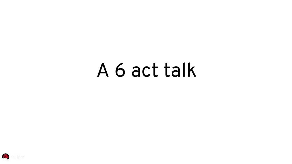 A 6 act talk