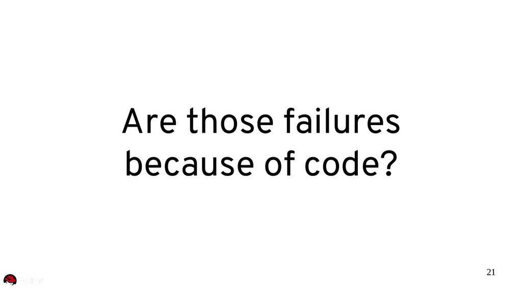 21 Are those failures because of code?