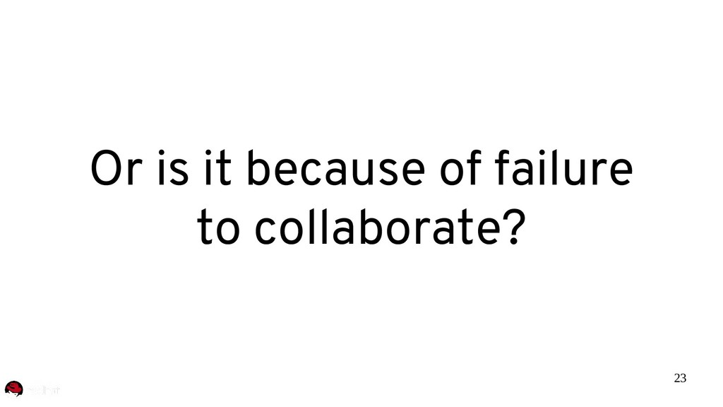 23 Or is it because of failure to collaborate?